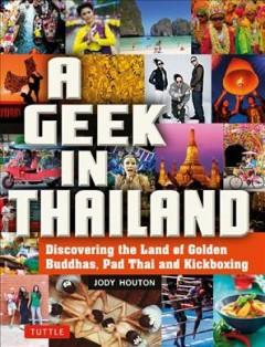 A GEEK IN THAILAND : DISCOVERING THE LAND OF GOLDEN BUDDHAS PAD THAI AND KICKBOXING