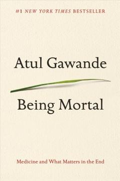 'Being Mortal: Medicine and What Matters in the End' by Atul Gawande