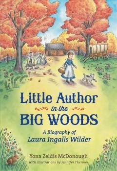 Cover: 'Little Author in the BIg Woods: A BIography of Laura Ingalls Wilder'