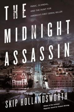 'The Midnight Assassin: Panic, Scandal, and the Hunt for America's First Serial Killer' by Skip Hollandsworth