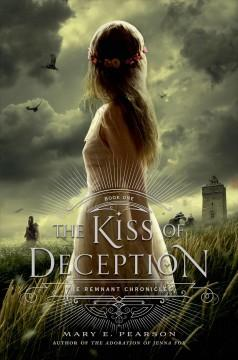 'The Kiss of Deception (The Remnant Chronicles, #1)' by Mary E. Pearson