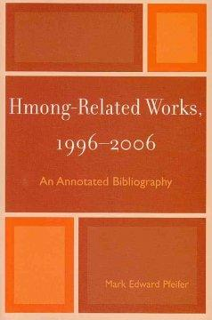 HMONG-RELATED WORKS 1996-2006 : AN ANNOTATED BIBLIOGRAPHY