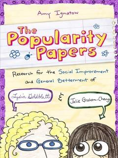 'The Popularity Papers: Research for the Social Improvement and General Betterment of Lydia Goldblatt & Julie Graham-Chang' by Amy Ignatow