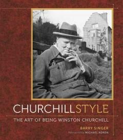 'Churchill Style: The Art of Being Winston Churchill'  by  Barry Singer
