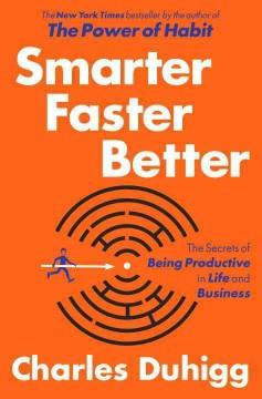 'Smarter Faster Better: The Secrets of Being Productive in Life and Business' by Charles Duhigg