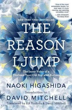 'The Reason I Jump: The Inner Voice of a Thirteen-Year-Old Boy with Autism'  by  Naoki Higashida, K. A. Yoshida