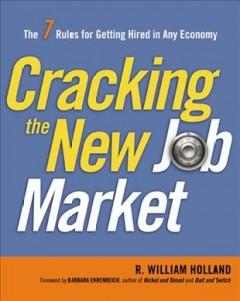 'Cracking the New Job Market: The 7 Rules for Getting Hired in Any Economy' by R. William Holland
