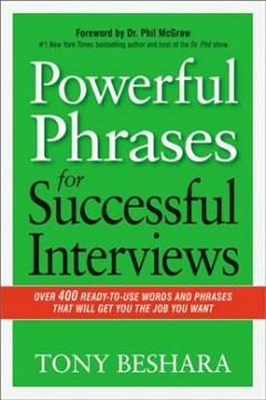 POWERFUL PHRASES FOR SUCCESSFUL INTERVIEWS : OVER 400 READY-TO-USE WORDS AND PHRASES THAT WILL GET Y