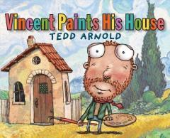'Vincent Paints His House'  by  Tedd Arnold