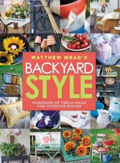 'Matthew Mead's Backyard Style: Hundreds of Fresh Ideas for Outdoor Spaces' by Matthew Mead