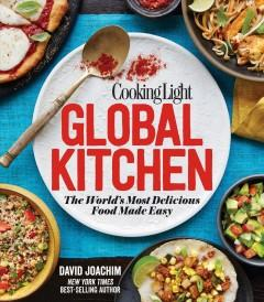'Cooking Light Global Kitchen: The World's Most Delicious Food Made Easy'  by  David Joachim