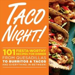 'Taco Night!: 101 Fiesta-Worthy Recipes for Dinner--from Quesadillas to Burritos & Tacos Plus Drinks, Sides & Desserts!' by Oxmoor House