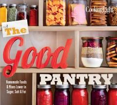 'Cooking Light The Good Pantry: Homemade Foods & Mixes Lower in Sugar, Salt & Fat' by Cooking Light Magazine