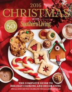CHRISTMAS WITH SOUTHERN LIVING 2016 : THE COMPLETE GUIDE TO HOLIDAY COOKING AND DECORATING  SPECIAL
