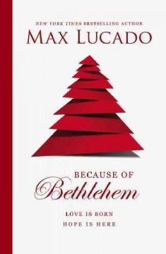 BECAUSE OF BETHLEHEM : LOVE IS BORN HOPE IS HERE