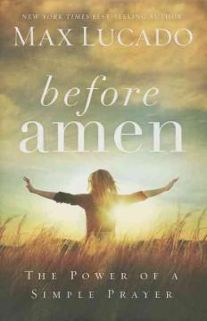 'Before Amen: The Power of a Simple Prayer' by Max Lucado