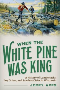 Book Cover: 'When The White Pine Was King'