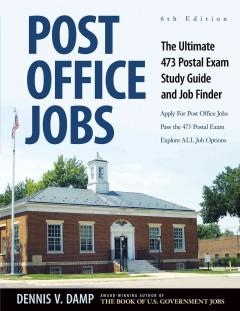 POST OFFICE JOBS : THE ULTIMATE 473 POSTAL EXAM STUDY GUIDE AND JOB FINDER