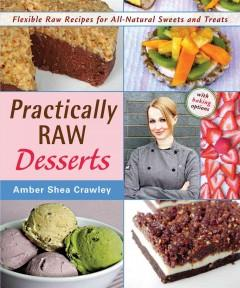 'Practically Raw Desserts: Flexible Recipes for All-Natural Sweets and Treats'  by  Amber Shea Crawley