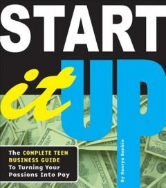'Start It Up: The Complete Teen Business Guide to Turning Your Passions Into Pay' by Kenrya Rankin Naasel