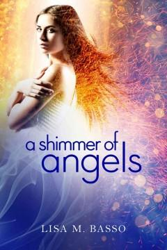 'A Shimmer of Angels (Angel Sight, #1)' by Lisa M. Basso