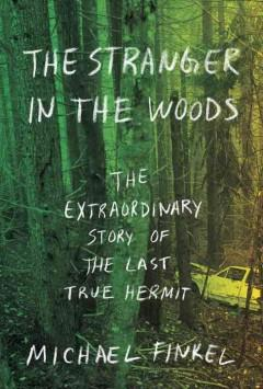 Cover: 'The Stranger in the Woods: The Extraordinary Story of the Last True Hermit'