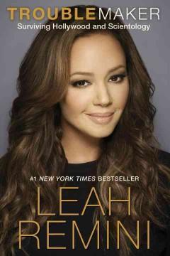 'Troublemaker: Surviving Hollywood and Scientology' by Leah Remini