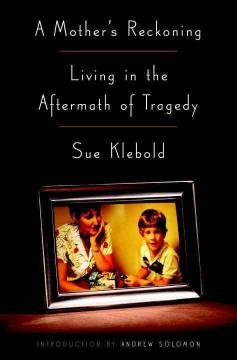 'A Mother's Reckoning: Living in the Aftermath of Tragedy' by Sue Klebold