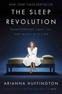 'The Sleep Revolution: Transforming Your Life, One Night at a Time' by Arianna Huffington