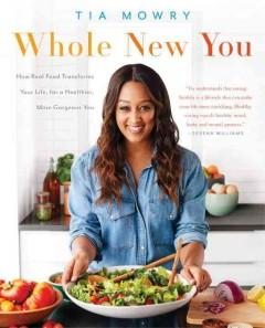 'Whole New You: How Real Food Transforms Your Life, for a Healthier, More Gorgeous You'  by  Tia Mowry, Jessica Porter