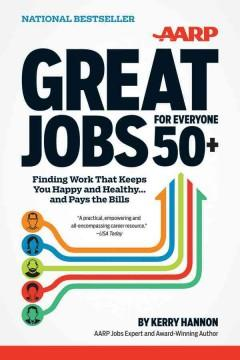 'Great Jobs for Everyone 50+: Finding Work That Keeps You Happy and Healthy ... and Pays the Bills' by Kerry Hannon