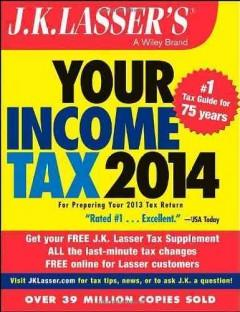 JK LASSER'S YOUR INCOME TAX 2014 : FOR PREPARING YOUR 2013 TAX RETURN