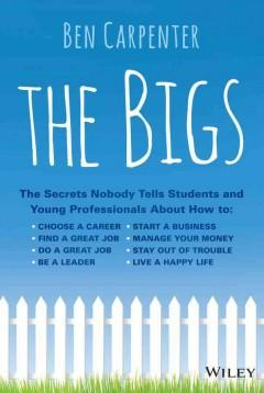 THE BIGS : THE SECRETS NOBODY TELLS STUDENTS AND YOUNG PROFESSIONALS ABOUT HOW TO: CHOOSE A CAREER