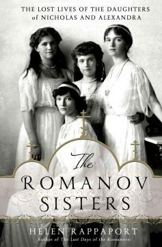 'The Romanov Sisters: The Lost Lives of the Daughters of Nicholas and Alexandra' by Helen Rappaport