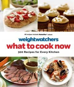'Weight Watchers What to Cook Now: 300 Recipes for Every Kitchen' by Weight Watchers