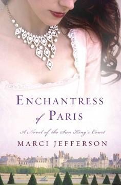'Enchantress of Paris: A Novel of the Sun King's Court'  by  Marci Jefferson