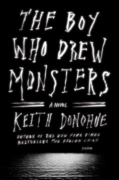 'The Boy Who Drew Monsters'  by  Keith Donohue