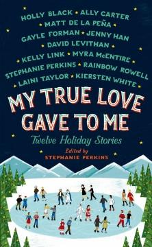 Cover: 'My True Love Gave to Me: Twelve Holiday Stories'
