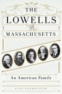 THE LOWELLS OF MASSACHUSETTS : AN AMERICAN FAMILY