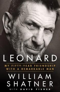 'Leonard: My Fifty-Year Friendship with a Remarkable Man' by William Shatner