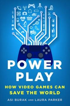 POWER PLAY : HOW VIDEO GAMES CAN SAVE THE WORLD