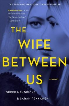 'The Wife Between Us' by Greer Hendricks, Sarah Pekkanen