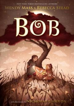 'Bob'  by  Wendy Mass, Rebecca Stead
