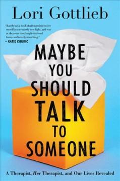 'Maybe You Should Talk to Someone'  by  Lori Gottlieb