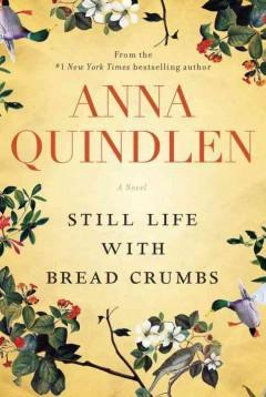 'Still Life With Bread Crumbs' by Anna Quindlen