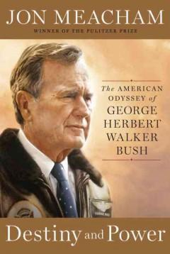 'Destiny and Power: The American Odyssey of George Herbert Walker Bush' by Jon Meacham