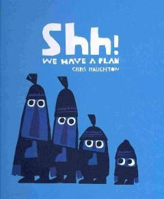 'Shh! We Have a Plan' by Chris Haughton