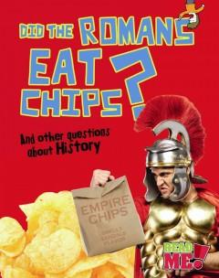 'Did the Romans Eat Chips?: And Other Questions about History' by Paul Mason