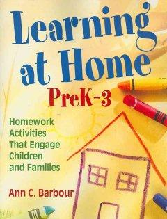 'Learning at Home, PreK-3: Homework Activities That Engage Children and Families' by Ann C. Barbour