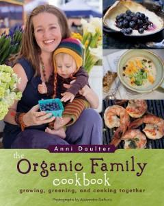 'The Organic Family Cookbook: Growing, Greening, and Cooking Together' by Anni Daulter